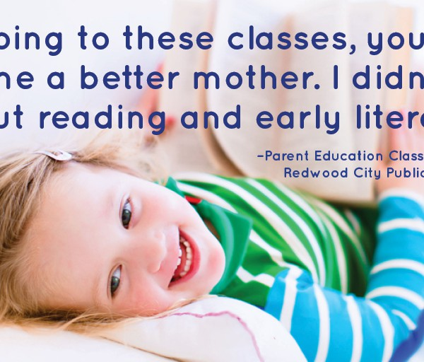 """By going to these classes, you have made me a better mother. I didn't know about reading and early literacy."""