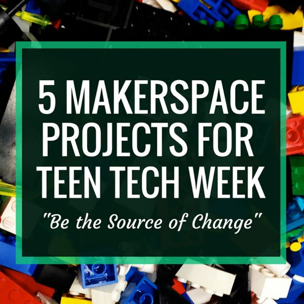 Makerspace projects for Teen Tech Week
