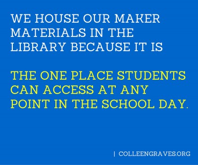 We-house-our-maker-materials-in-the-library-BECAUSE-IT-IS-The-one-place-students-have-access-to-at-any-point-in-the-school-day