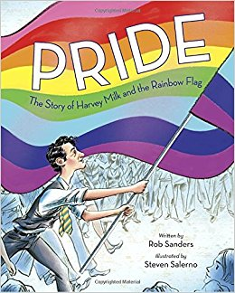Pride: The Story of Harvey Milk and the Rainbow Flag by Rob Sanders and Steven Salerno